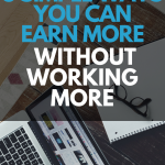 3 Simple Ways You Can Earn More Without Working More