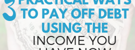 3 practical ways to pay off debt using the income you have now
