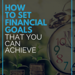 How To Set Financial Goals That You Can Achieve