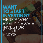 Want to Start Investing? Here's What Every Newbie Investor Should Know