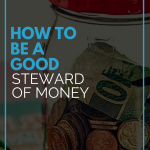 How to be a Good Steward of Money