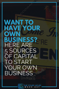 Want To Have Your Own Business? Here Are 5 Sources of Capital To Start Your Own Business