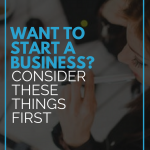 Want to Start a Business? Consider These Things First
