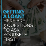 Getting a Loan? Here Are 5 Questions To Ask Yourself First