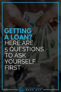 Getting a Loan Here Are 5 Questions To Ask Yourself First