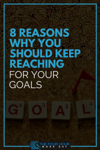 8 Reasons Why You Should Keep Reaching For Your Goals