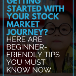 Getting Started With Your Stock Market Journey? Here are Beginner-Friendly Tips You Must Know Now