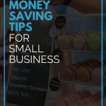 Money Saving Tips For Small Businesses