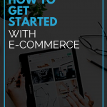 How to Get Started with E-commerce?