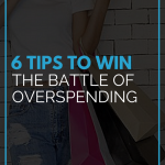 6 Tips to Win the Battle of Overspending