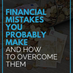 Financial Mistakes You Probably Make And How To Overcome Them