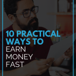 10 Practical Ways To Earn Money Fast
