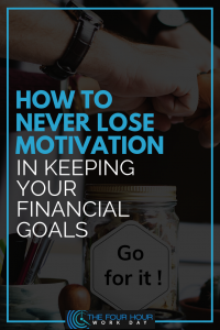 How To Never Lose Motivation In Keeping Your Financial Goals