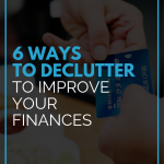 6 Ways to Declutter to Improve Your Finances
