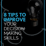 8 Tips to Improve Your Decision Making Skills