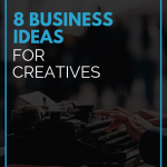 8 Business Ideas for Creatives