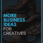 More Business Ideas For Creatives