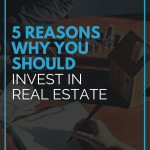 5 Reasons Why You Should Invest in Real Estate