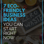 7 Eco-Friendly Business Ideas You Can Start Right Now