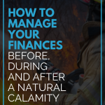 How to Manage Your Finances Before, During and After a Natural Calamity