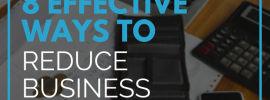 8 Effective Ways To Reduce Business Costs