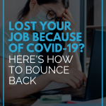 Lost Your Job Because of Covid-19? Here's How to Bounce Back