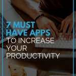 7 Must Have Apps to Increase Your Productivity