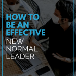 How To Be An Effective New Normal Leader