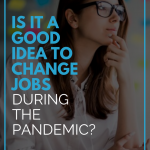 Is It A Good Idea To Change Jobs During The Pandemic?
