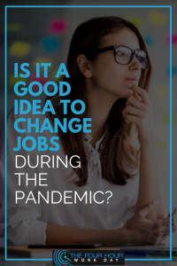 IS-IT-A-GOOD-IDEA-TO-CHANGE-JOBS-DURING-THE-PANDEMIC?