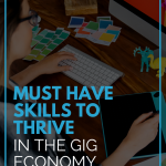 Must Have Skills To Thrive In The Gig Economy